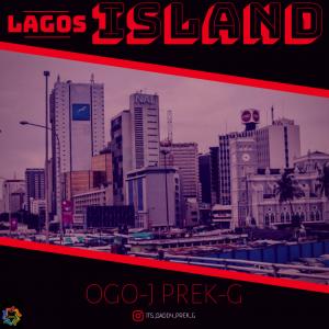 MUSIC: Ogo J Prek G – Lagos Island