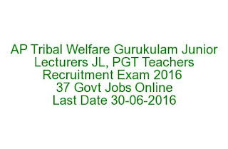AP Tribal Welfare Gurukulam Junior Lecturers JL, PGT Teachers Recruitment Exam 2016 37 Govt Jobs Online Last Date 30-06-2016
