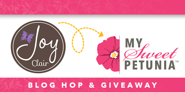 Joy Clair My Sweet Petunia Blog Hop & Giveaway