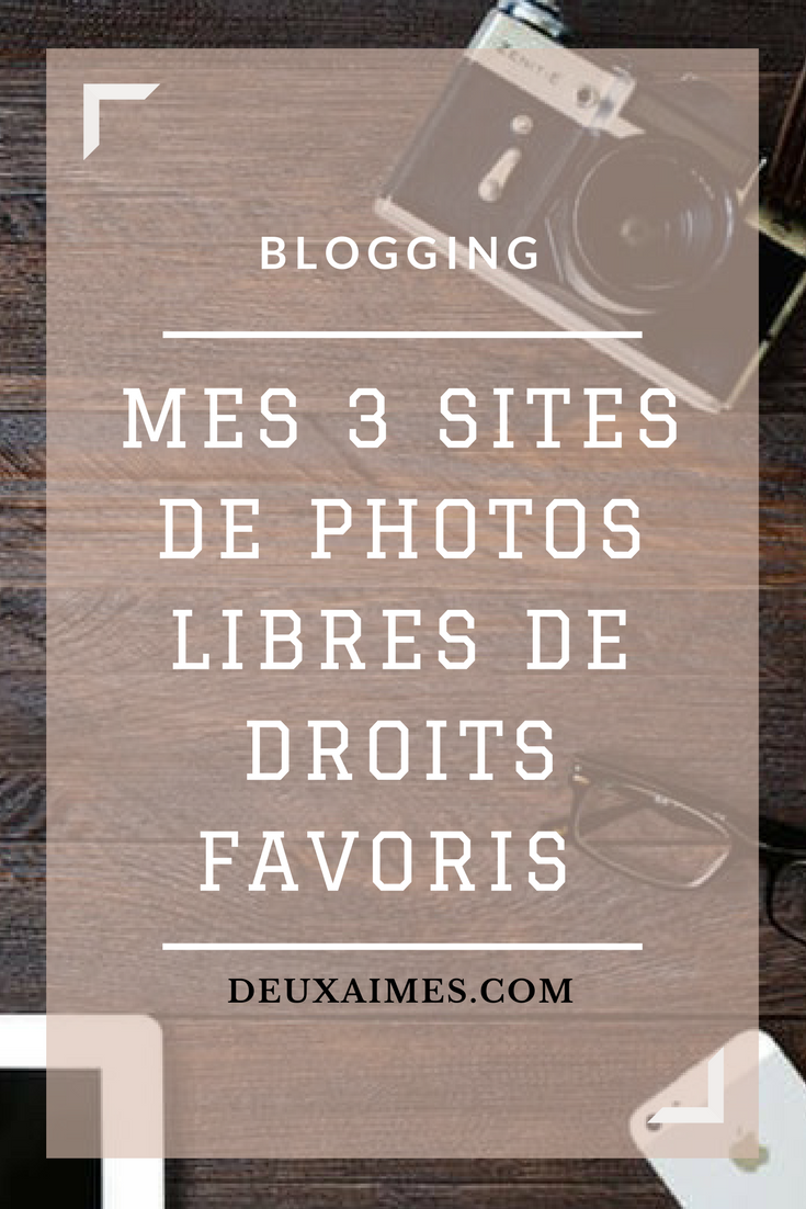 Blogging, mes 3 sites de photos libres de droits favoris - Photographie - L'envers du décor DeuxAimes