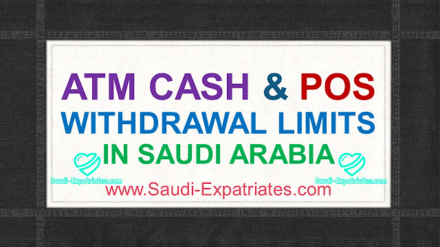 ATM & POS CASH WITHDRAWAL LIMITS IN SAUDI