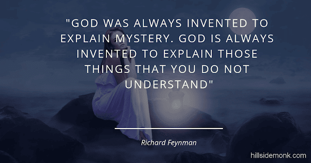 Richard Feynman Quotes On Life And Science -10God was always invented to explain the mystery. God is always invented to explain those things that you do not understand