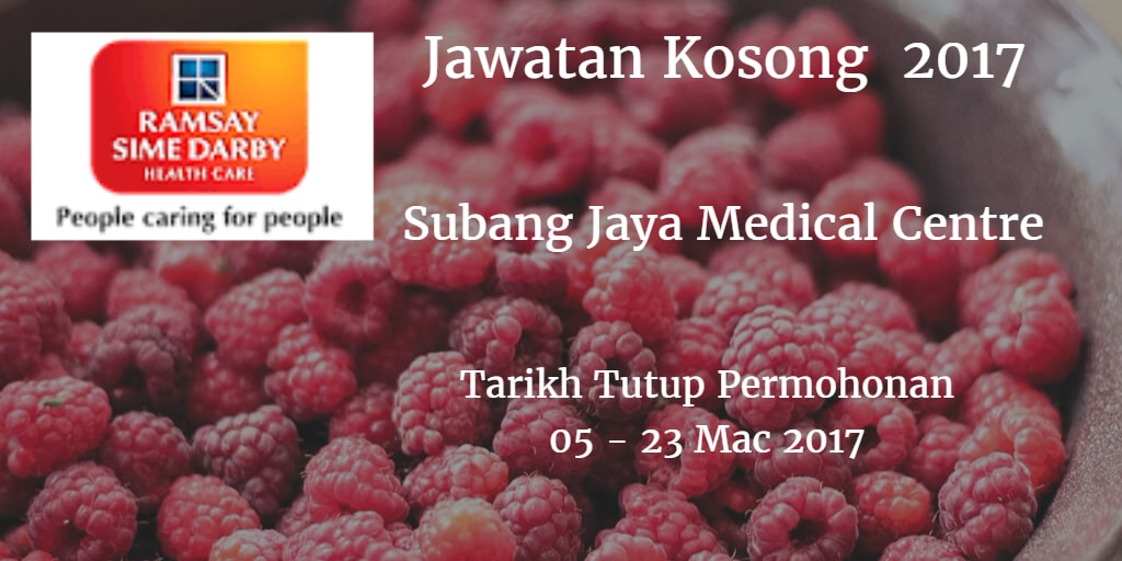 Jawatan Kosong Subang Jaya Medical Centre 05 - 23 Mac 2017