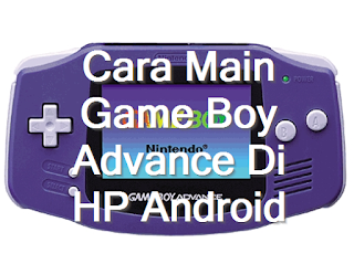 5 Cara Bermain Game Boy Advance (GBA) Di HP Android