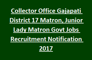 Gajapati District Girls Hostels Lady Matron / Junior Lady Matron Recruitment Notification 2017 17 Govt Jobs