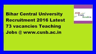 Bihar Central University Recruitment 2016 Latest 73 vacancies Teaching Jobs @ www.cusb.ac.in