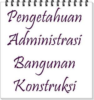 Pengetahuan Administrasi Bangunan Konstruksi