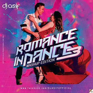 Romance In Dance 3 ( Mashup Edition ) DJ Asif
