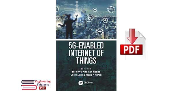 5G-Enabled Internet of Things 1st edition Edited by Yulei Wu, Haojun Huang, Cheng-Xiang Wang, Yi Pan