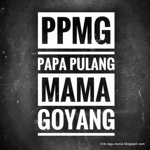 Lagu Papa Pulang Mama Goyang Lirik