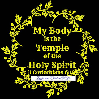 My body is the temple of the Holy Spirit 1 Corinthians 6:19