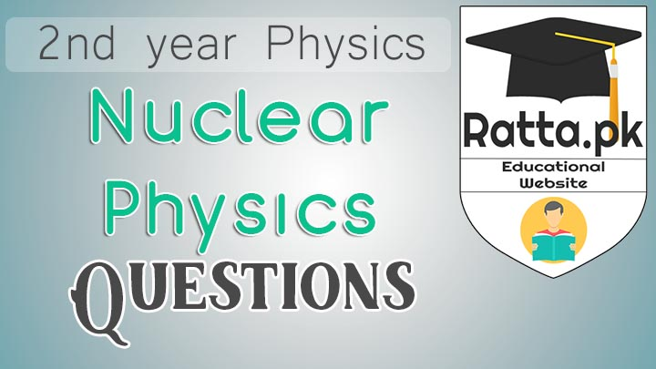 2nd Year Physics Chapter 21 Nuclear Physics Short Questions Notes
