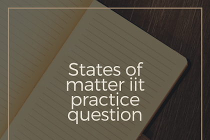 States of matter iit practice question ?