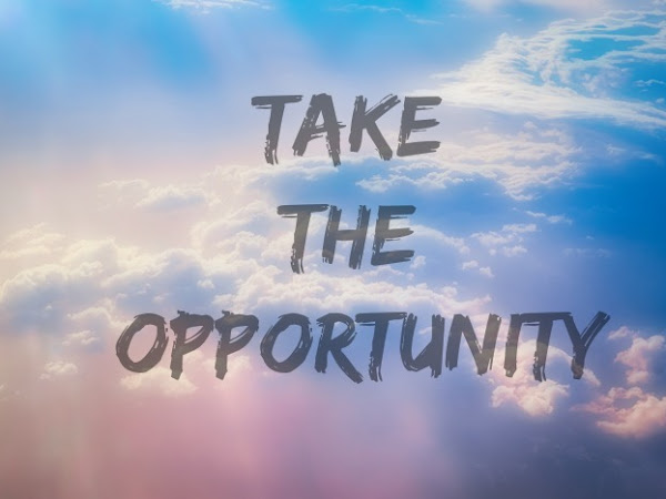 Thursday Thoughts: Take The Opportunity