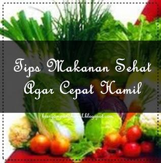 Tips Makanan Sehat Agar Cepat Hamil