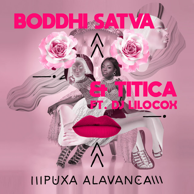 Boddhi Satva & Titica - Puxa Alavanca (feat. DJ Lilocox)