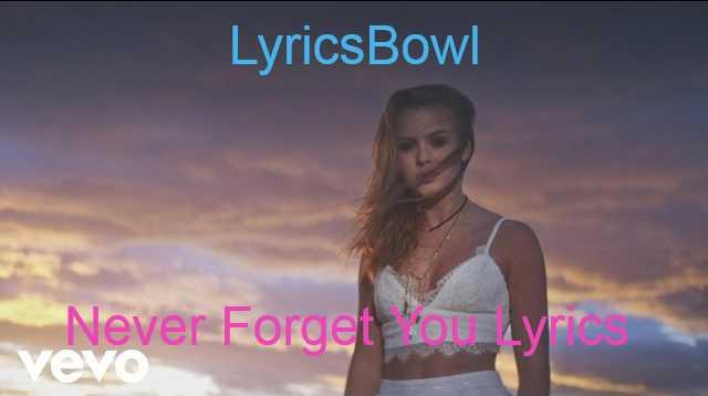 Never Forget You Lyrics - Zara Larsson & MNEK | LyricsBowl
