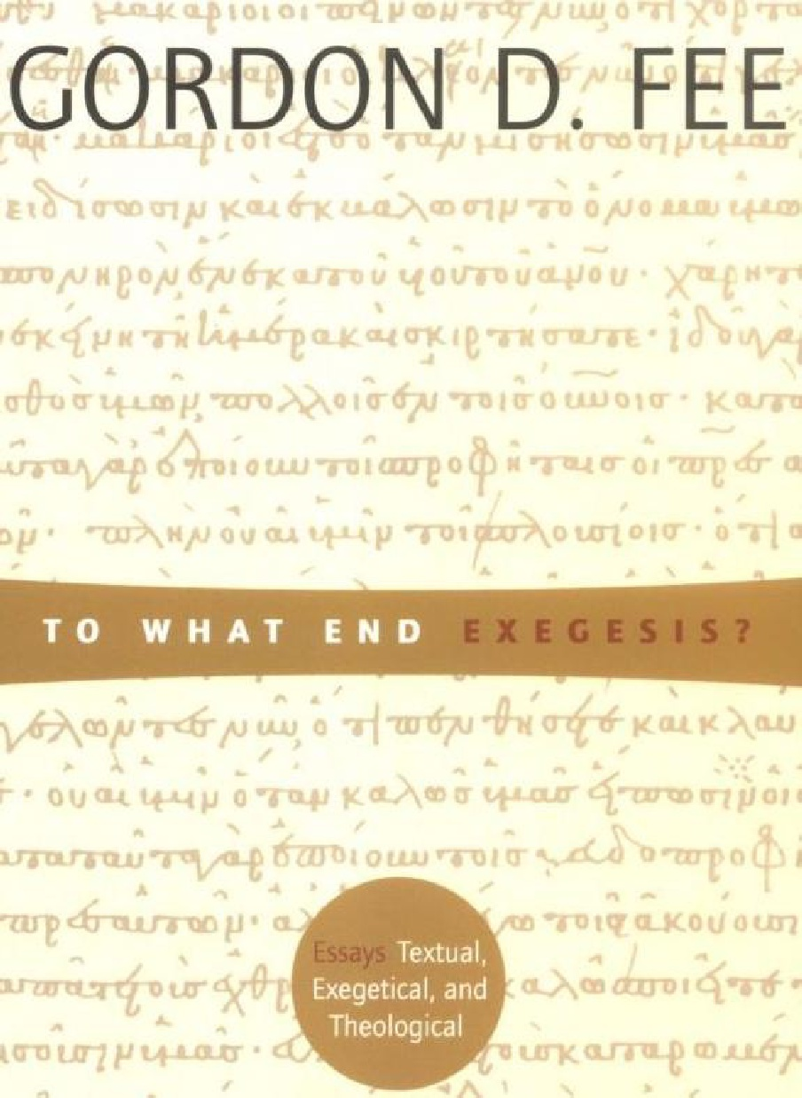 Gordon D. Fee-To What End Exegesis-