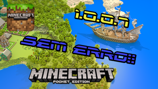 Minecraft Pocket Edition 1.0.0.7 - Build 6 - Apk - Sem erro de Análise