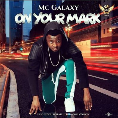 [Song] Mc Galaxy – On Your Mark-www.mp3made.com.ng