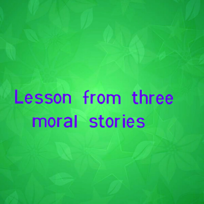 Lesson From Three Moral Stories