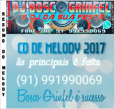 CD DE MELODY AS NOVAS 2017 l DJ BOSCO GRINFEL