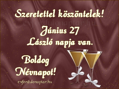 Június 27 - László névnap