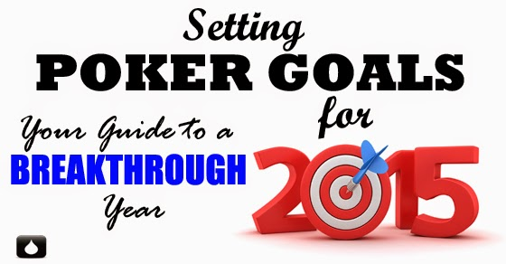 Setting Poker Goals for 2015 - Your Guide to a Breakthrough Year