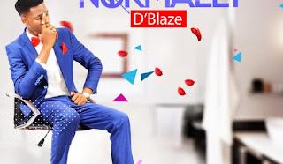 MUSIC: D'Blaze – Normally
