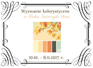 http://klub-tworczych-mam.blogspot.com/2017/10/pazdziernikowe-wyzwanie-kolorystyczne.html