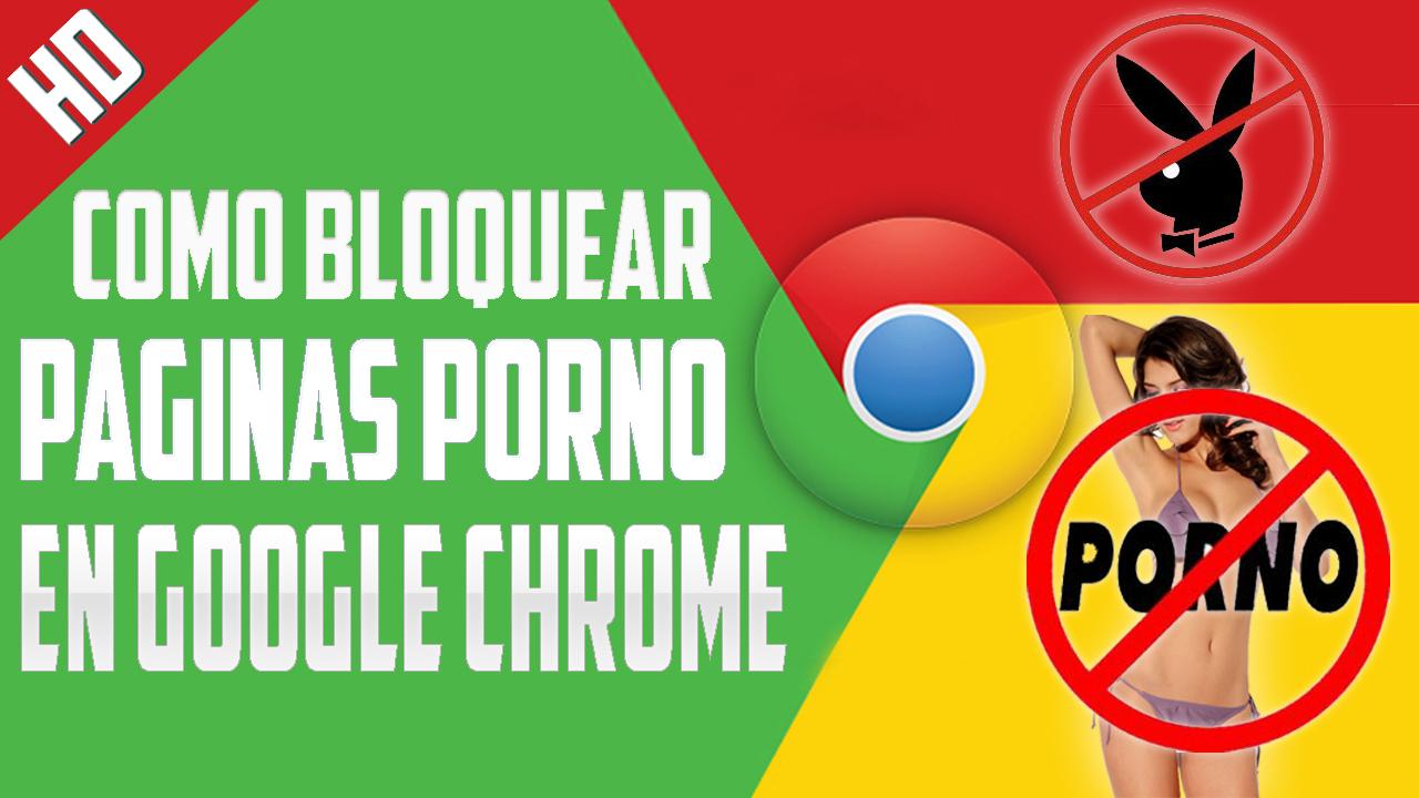 Paginas De Porno Latino como bloquear paginas porno en google chrome | facilisimo y