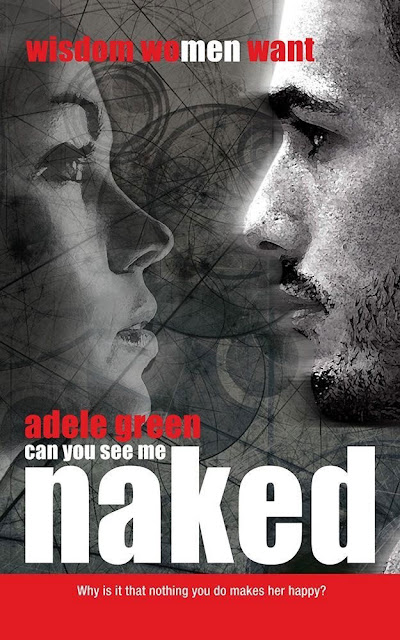 Can You See Me Naked?: Wisdom Women or Men Want by Adele Green