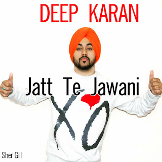 Album: Jatt Te Jawani Singer: Deep Karan Music: Gupz Sehra Lyrics: Meet Hundal Label: MV Records