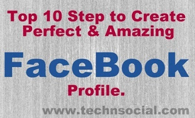 Top 10 step to create Perfect & Amazing Facebook Profile.