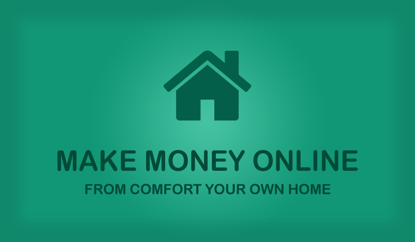 Make money online, From comfort your own home