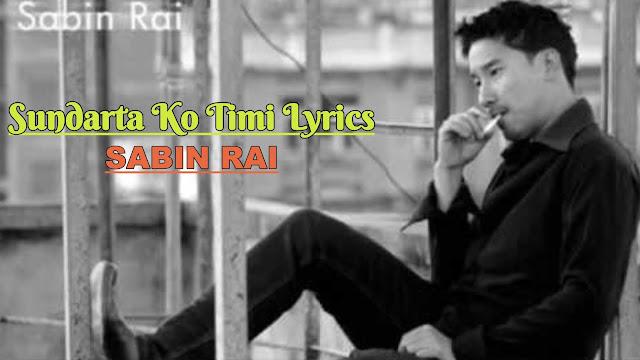 Sundarta Ko Timi Lyrics - Sabin Rai. Sabin Rai Namuna Lyrics
