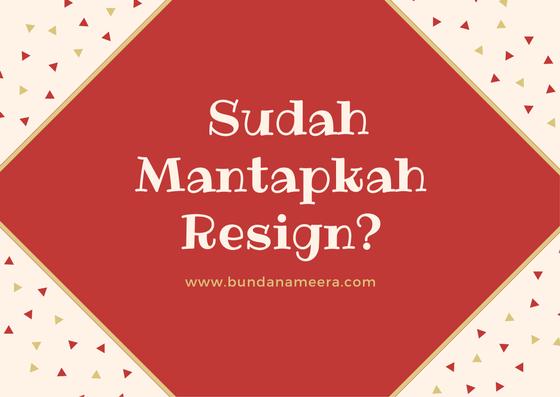 Pertimbangan Resign mantap untuk resign, apa yang difikirkan sebelum resign,sebelum resign wajib fikirkan hal ini