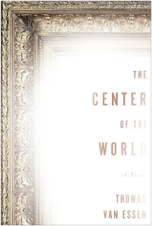Guest Blog by Thomas Van Essen, author of The Center of the World - July 10, 2013