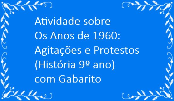 atividade-sobre-os-anos-de-1960-agitacoes-e-protestos-historia-9-ano-com-gabarito
