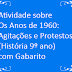 Atividade sobre Os Anos de 1960: Agitações e Protestos (História 9º ano) com Gabarito