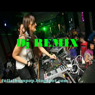 Download Lagu Dj Remix Mp3 Terbaru Full Album 2017