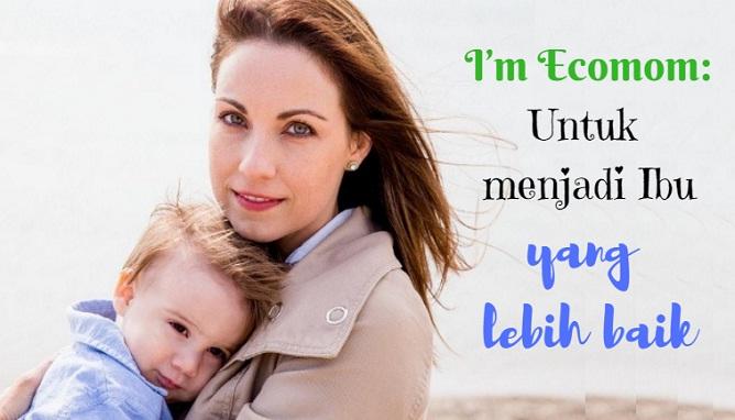 I'm Ecomom: Untuk menjadi Ibu yang lebih baik