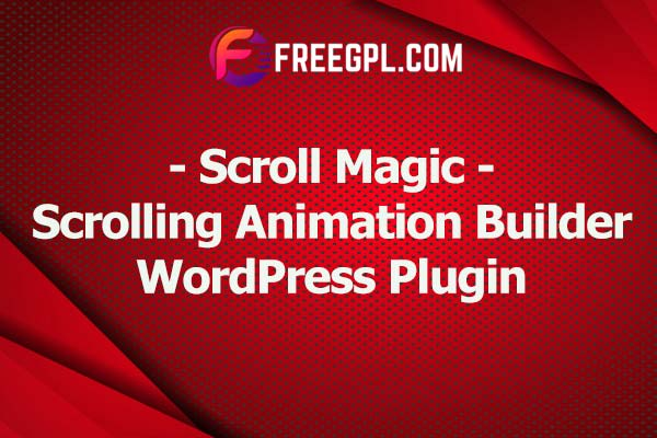 Scroll Magic– Scrolling Animation Builder Nulled Download Free
