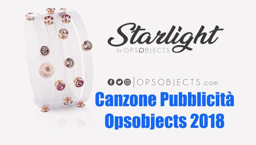 Canzone Pubblicità Opsobjects Starlight 2018 e Prezzi Bracciali