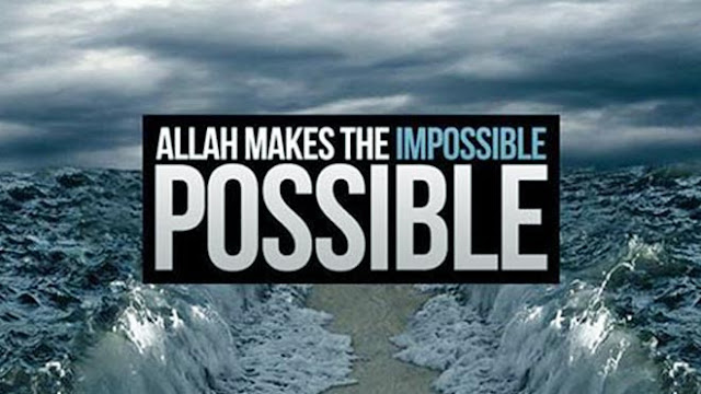 Allah makes the Impossible - Possible - Quotes