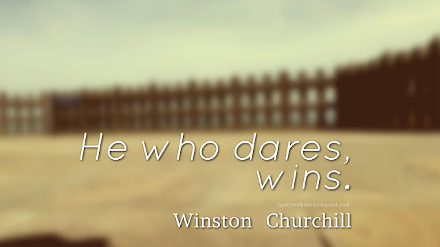 Image - He  who  dares,  wins. - Winston  Churchill