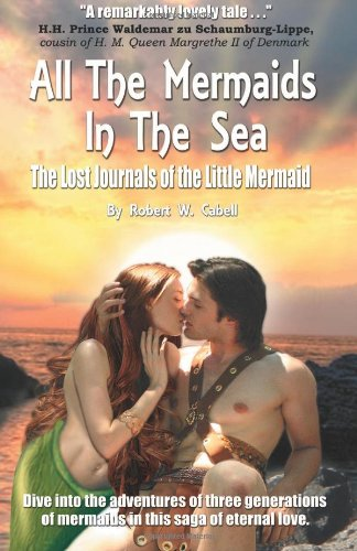 All The Mermaids In The Sea  The Lost Journals of the Little Mermaid (Volume 1) by Mr. Robert W. Cabell and S. C. Moore