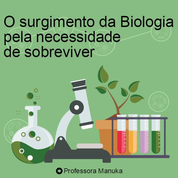 O surgimento da Biologia pela necessidade de sobreviver