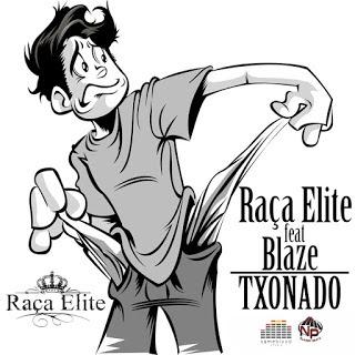 Raça Elite Feat. Blaze`(New Joint) - Txonado (kizomba) [2o17] | Download