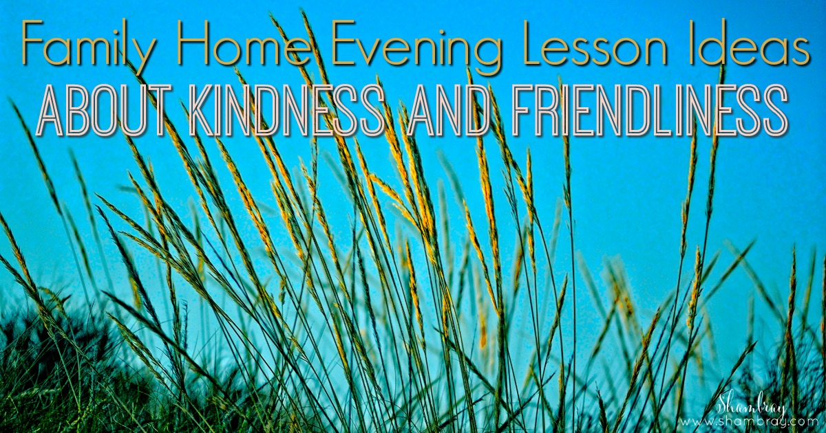 shambray family home evening lesson ideas about kindness and
